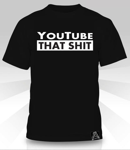 YouTube That Shit   T-Shirt - Naked Aggression