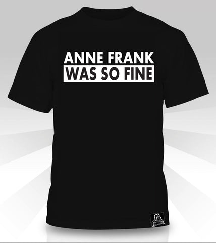 Anne Frank Was So Fine  T-Shirt - Naked Aggression