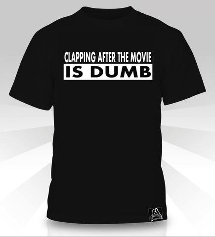 Clapping After The Movie Is Dumb T-Shirt