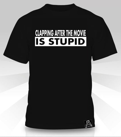 Clapping After The Movie Is Stupid T-Shirt - Naked Aggression