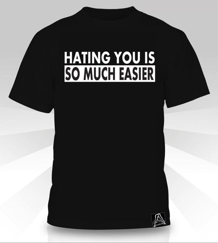 Hating You Is So Much Easier  T-Shirt - Naked Aggression