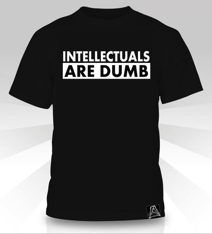 INTELLECTUALS ARE DUMB  T-Shirt - Naked Aggression