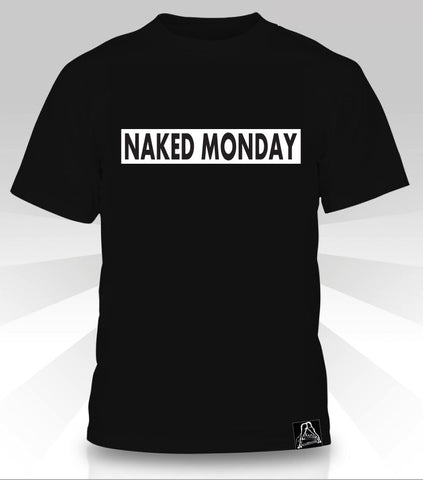 Naked Monday  T-Shirt - Naked Aggression