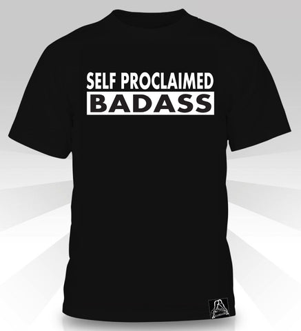 Self Proclaimed Badass  T-Shirt - Naked Aggression