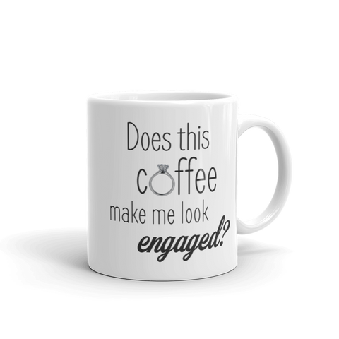 Does This Coffee Make Me Look Engaged? Mug (11 oz. and 15 oz.)