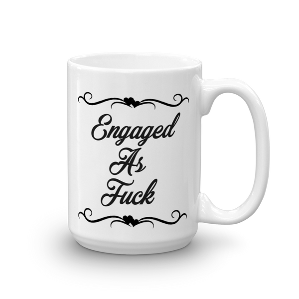 Engaged As Fuck Mug (11 oz. and 15 oz.)