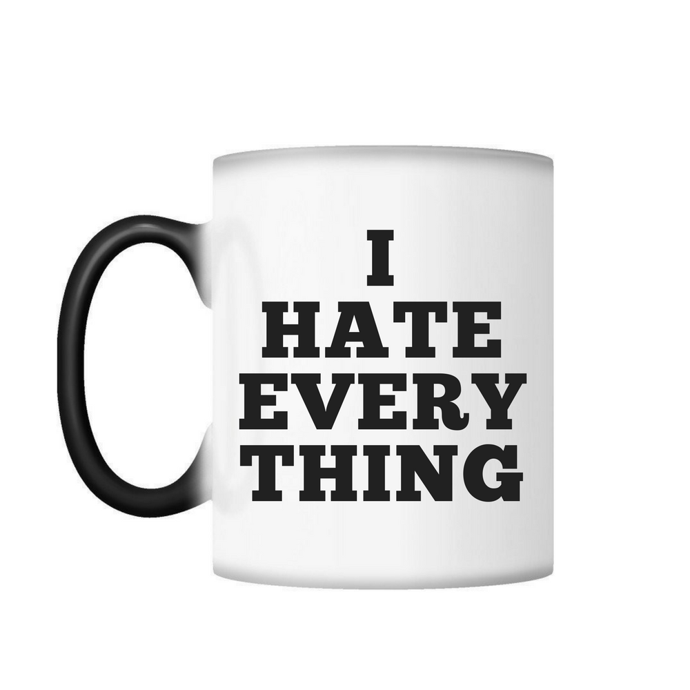 """I Hate Everything"" Color Changing Mug"