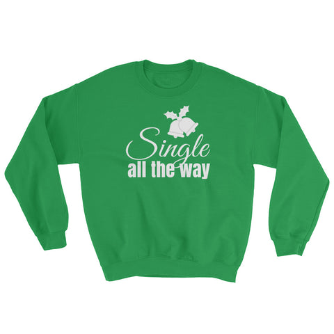Single All the Way Sweatshirt (Unisex)