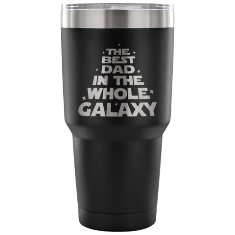 The Best Dad In The Whole Galaxy 30 Oz Tumbler - Travel Cup Coffee Mug Black