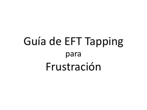 Frustracion Guia de EFT Tapping (Audio mp3 en Espanol)