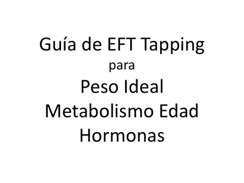 Peso Ideal Metabolismo Edad Hormonas Guia de EFT Tapping (Audio mp3 en Espanol)