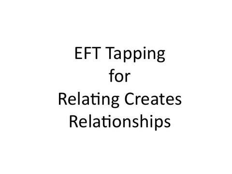 Relating Creates Relationships EFT Tapping Guide (pdf)