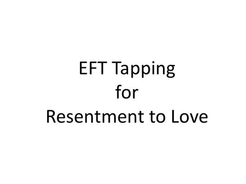 Resentment to Love EFT Tapping Guide (pdf)