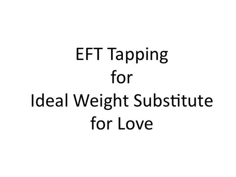 Ideal Weight Substitute for Love EFT Tapping Guide (Audio mp3)