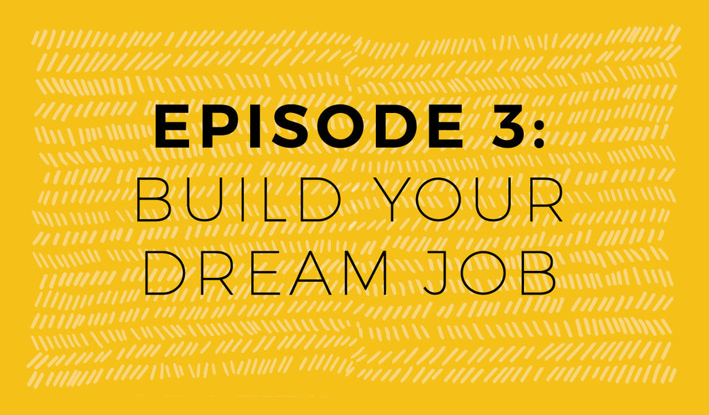 Do what U love episode 3 - BUILD your dream job