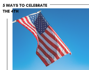 5 Ways to Celebrate the 4th of July