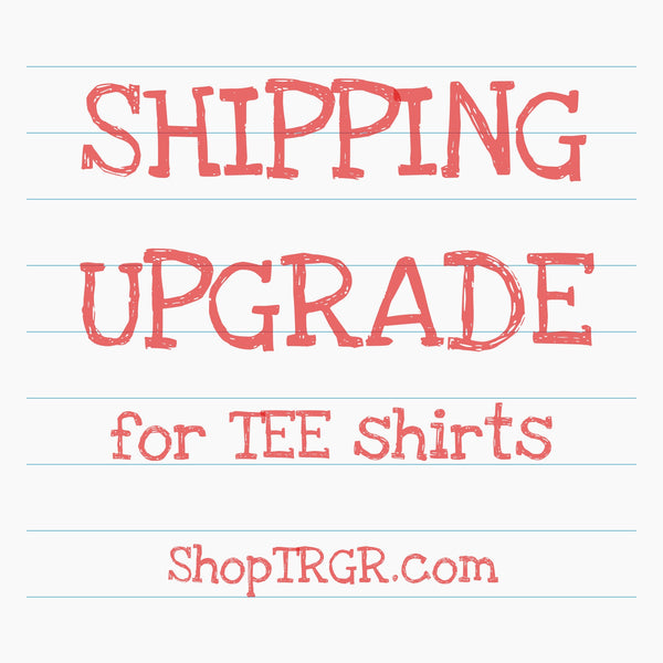 Shipping Upgrade for TeeShirts.  Faster Shipping Please!