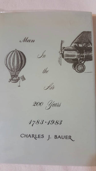 Man in the Air 200 years (of FLYING) 1783-1983, Charles J. Bauer, hardback book, Airplanes, Flight, Flying, Pilots, Aviation, First Edition