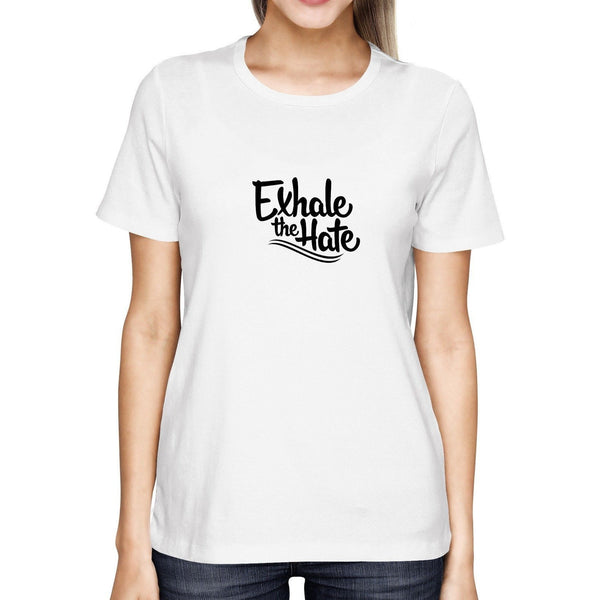 Exhale The Hate Womens T-Shirt