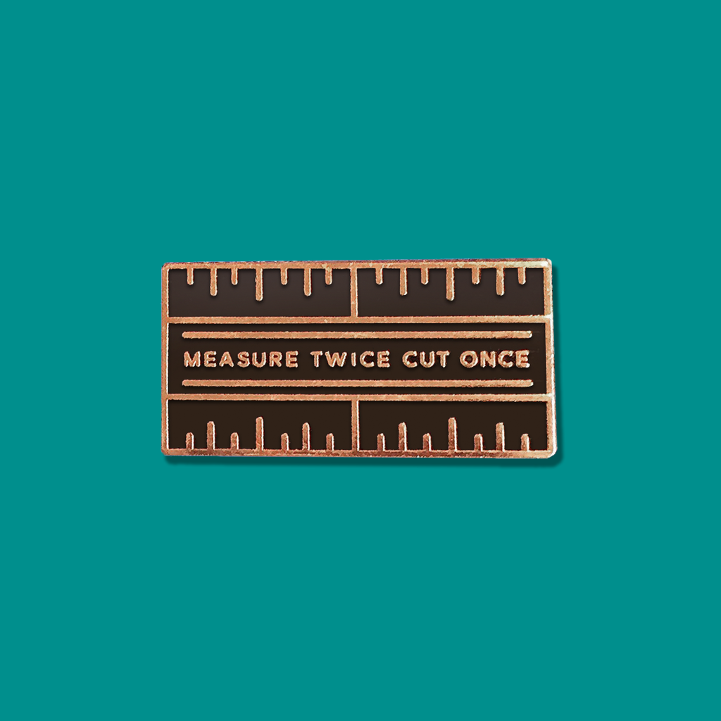 Measure Twice Enamel Pin