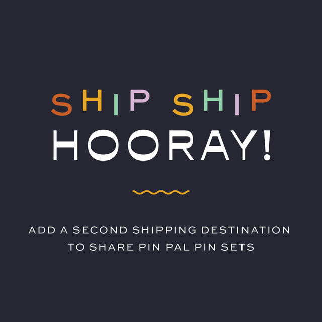 Pin Pal Set Second Shipping Destination