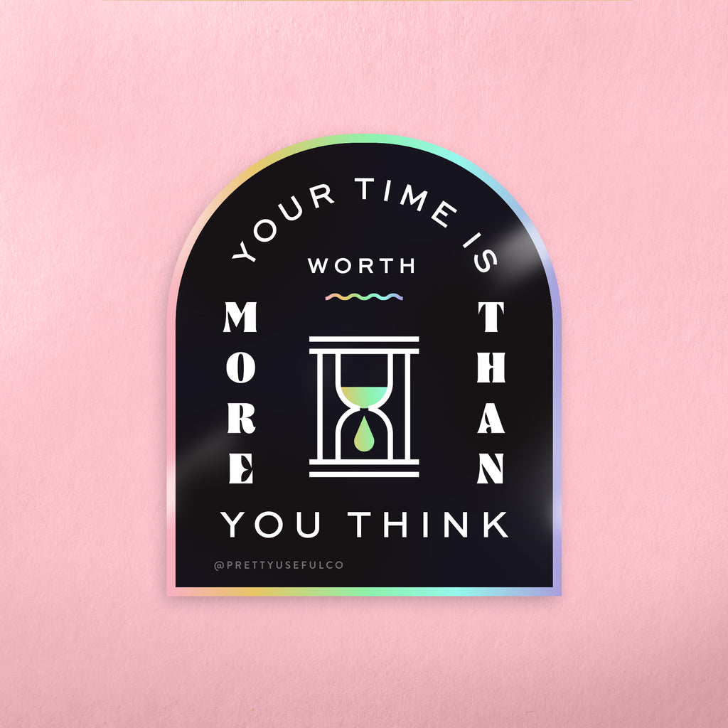 Your Time Is Worth More Than You Think Sticker