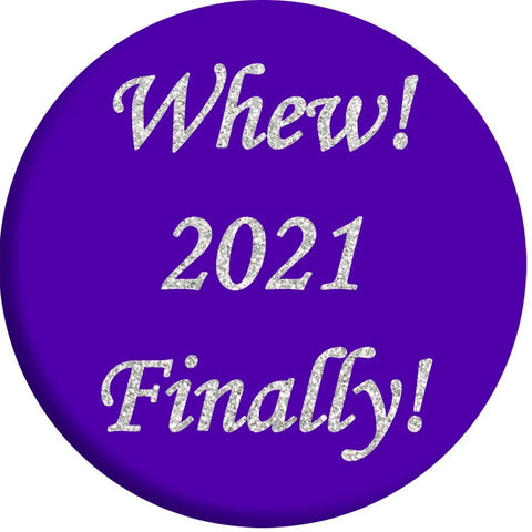 Whew 2021 Finally Button Pin