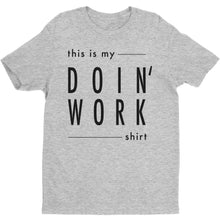 This Is My Doin' Work Shirt - Men's Shirt - Blogworthy