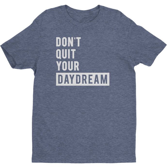Don't Quit Your Daydream - Men's Shirt - Blogworthy