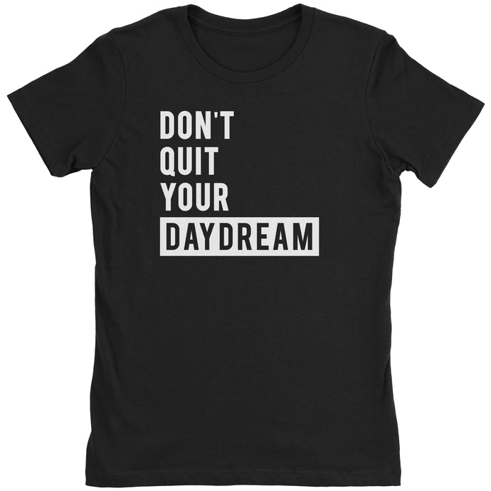 Don't Quit Your Daydream - Women's Shirt - Blogworthy