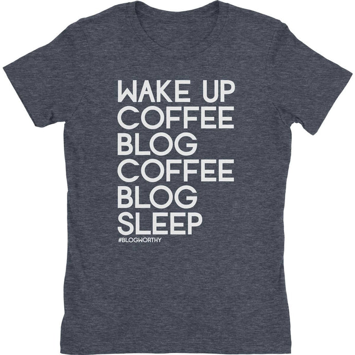 Wake Up. Coffee. Blog. Coffee. Blog. Sleep. - Women's T-Shirt - Blogworthy
