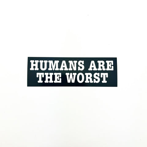 Humans Are The Worst Sticker