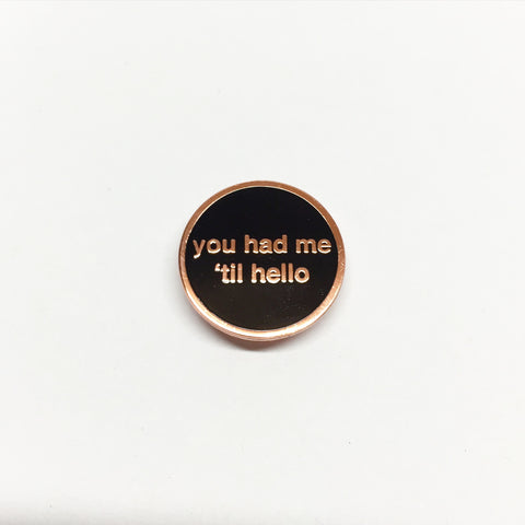 You Had Me 'til Hello Lapel Pin