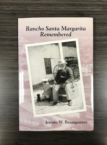 Rancho Santa Margarita Remembered by Jerome W. Baumgartner