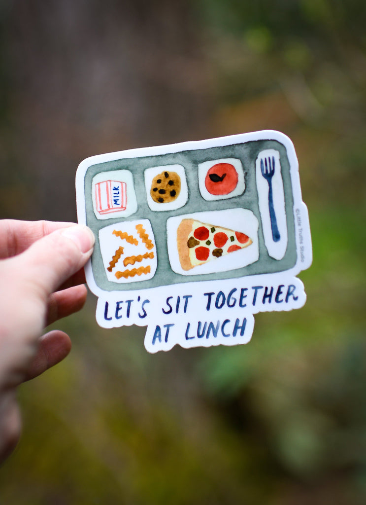 Let's Sit Together At Lunch Vinyl Sticker sticker Little Truths Studio