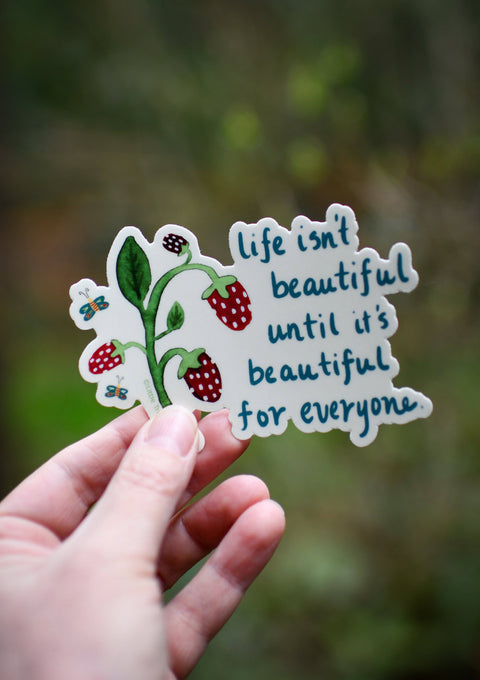 Life Isn't Beautiful Until It's Beautiful For Everyone Vinyl Sticker stickers Little Truths Studio