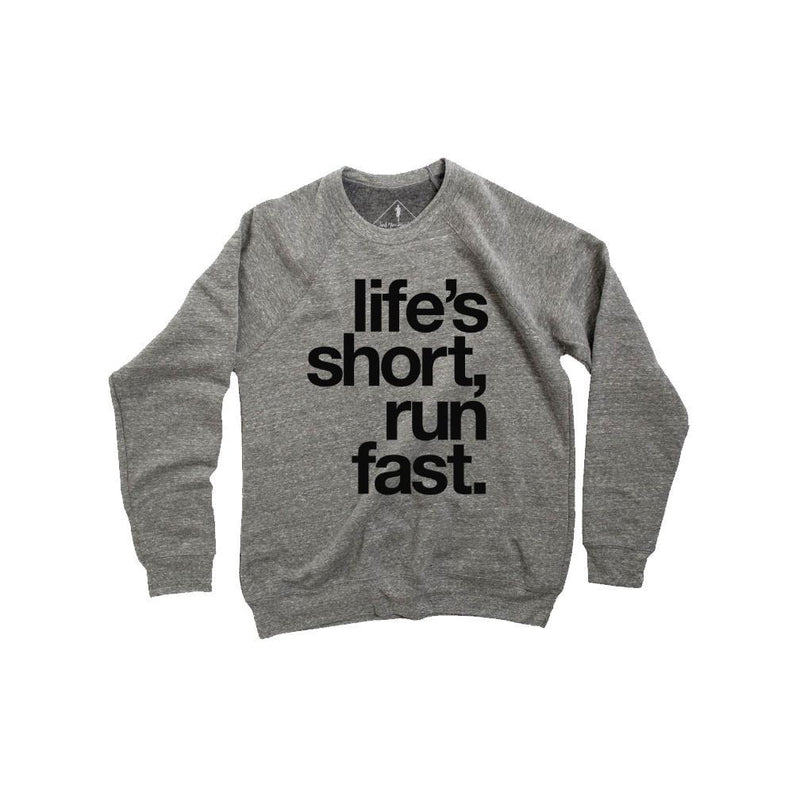 Life's Short, Run Fast. Sweatshirt - Sarah Marie Design Studio