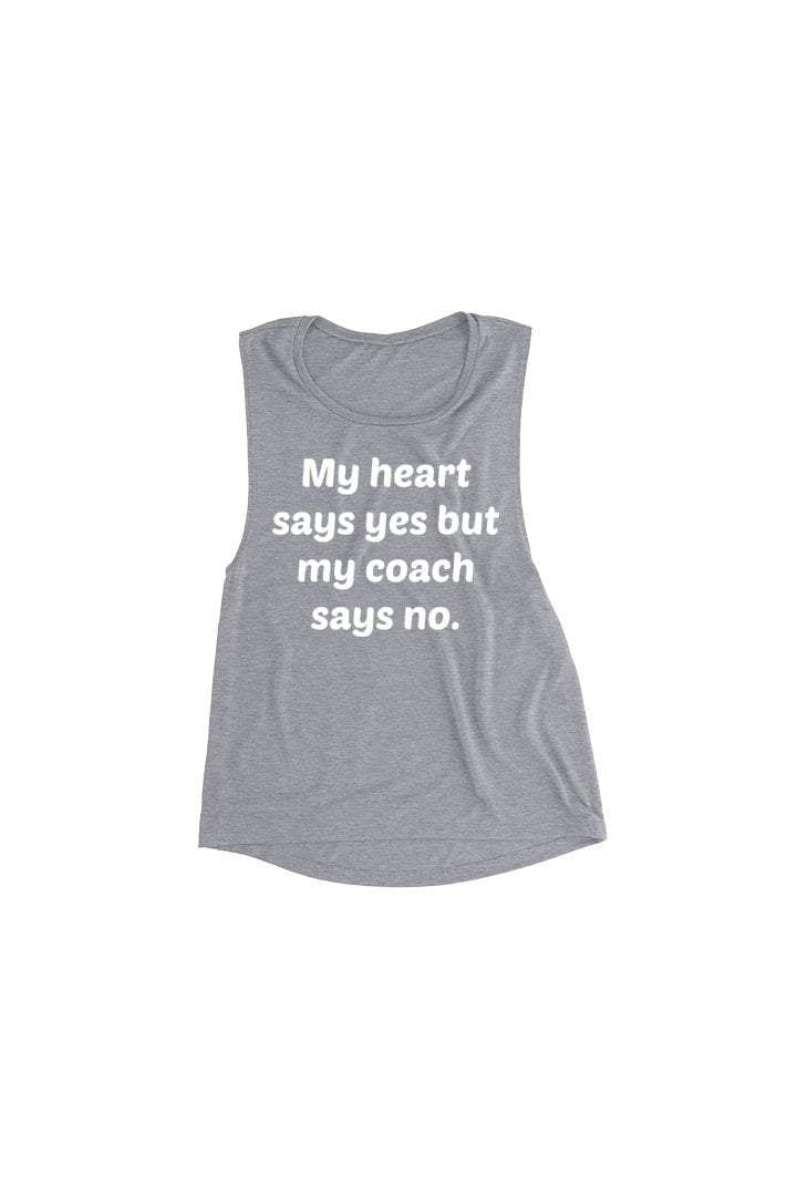 Sarah Marie Design Studio tank Products My heart says yes but my coach says no.  Muscle Tank