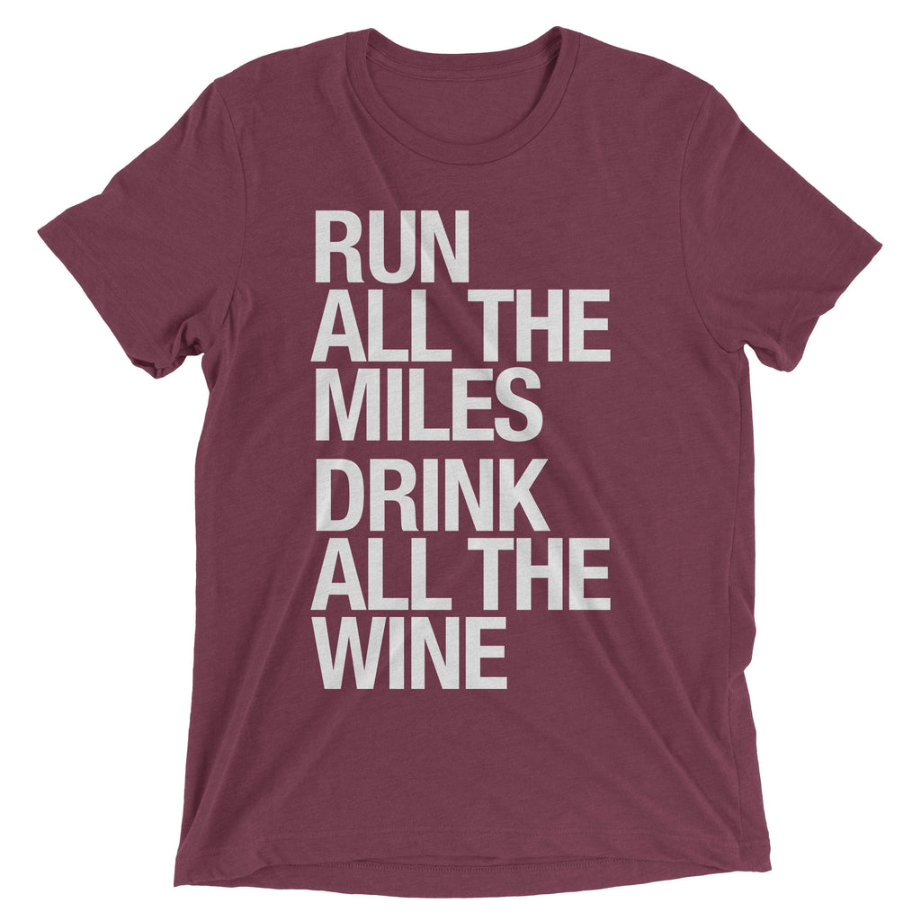 Run All The Miles, Drink All The Wine - Unisex - Sarah Marie Design Studio