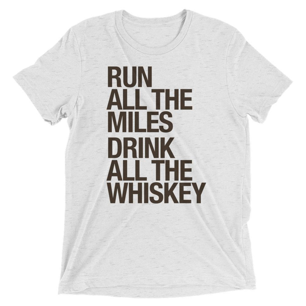 Run All The Miles Drink All The Whiskey - Unisex - Sarah Marie Design Studio