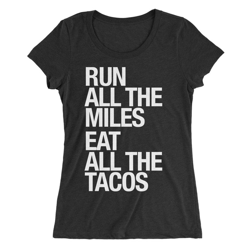Run All The Miles Eat All The Tacos - Women's - Sarah Marie Design Studio