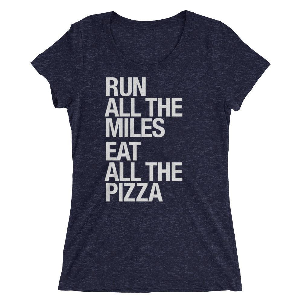 Run All The Miles, Eat All The Pizza - Women's - Sarah Marie Design Studio
