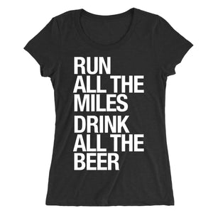 Run All The Miles, Drink All The Beer - Women's - Sarah Marie Design Studio