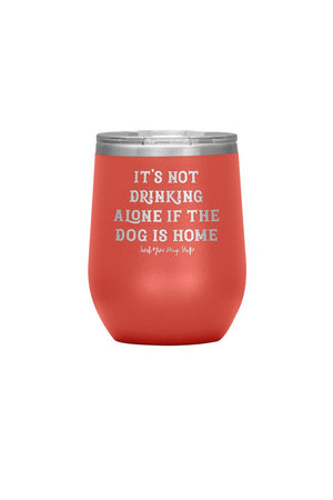 It's not Drinking Alone if the Dog is Home Tumbler - Sarah Marie Design Studio