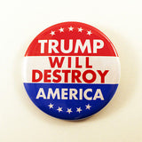 Trump Will Destroy America | 2 1/4 Inch Pinback Button