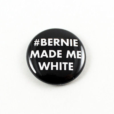 #BernieMadeMeWhite | 1 Inch Pinback Button
