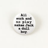 All Work and No Play | Pinback Button