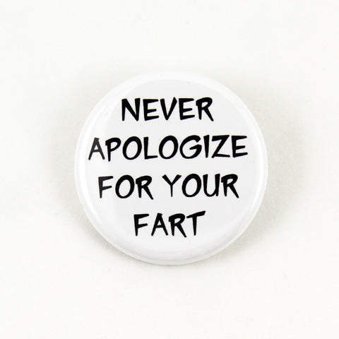 Never Apologize For Your Fart | Pinback Button