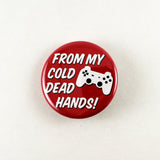 From My Cold Dead Hands | Pinback Button