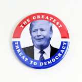 Greatest Threat To Democracy | Pinback Button